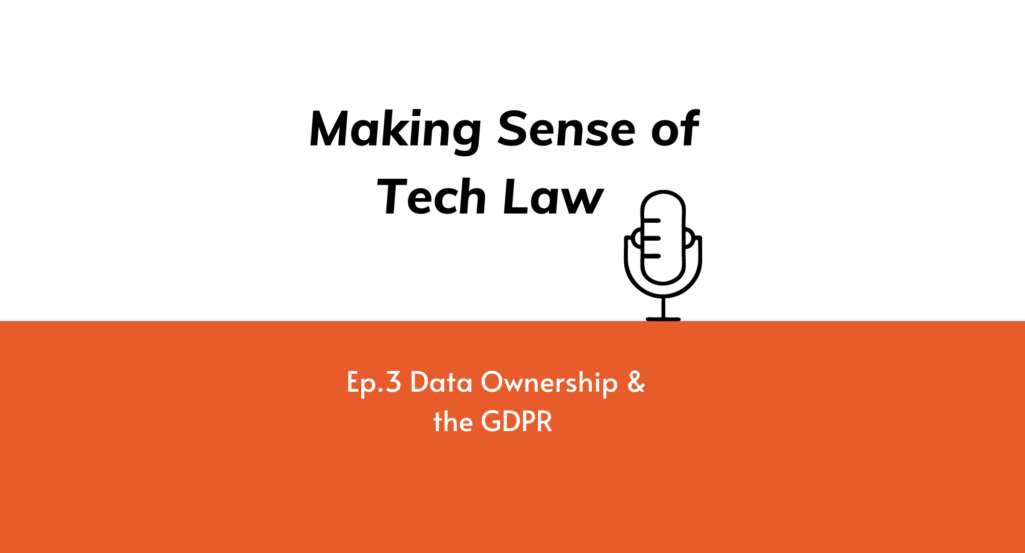 Making Sense of Tech Law Episode 3: Data Ownership & the GDPR